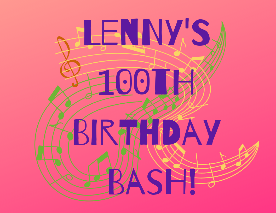Lenny's 100th Birthday Bash!